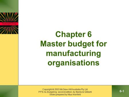 Copyright  2003 McGraw-Hill Australia Pty Ltd PPTs t/a Budgeting, second edition, by Banks & Giliberti Slides prepared by Mya Aronfeld 6-1 Chapter 6 Master.
