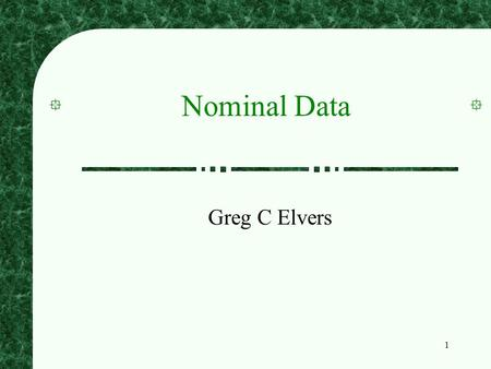1 Nominal Data Greg C Elvers. 2 Parametric Statistics The inferential statistics that we have discussed, such as t and ANOVA, are parametric statistics.