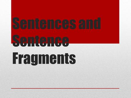 Sentences and Sentence Fragments