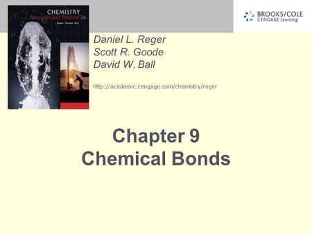 Daniel L. Reger Scott R. Goode David W. Ball  Chapter 9 Chemical Bonds.