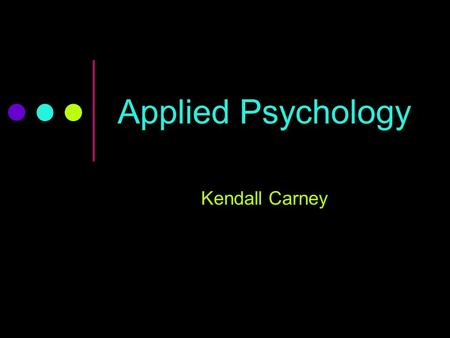 Applied Psychology Kendall Carney. History of Applied Psychology Founder: Hugo Münsterberg Moved from Germany in 19 th century Originally studied philosophy.