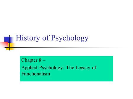Chapter 8 – Applied Psychology: The Legacy of Functionalism