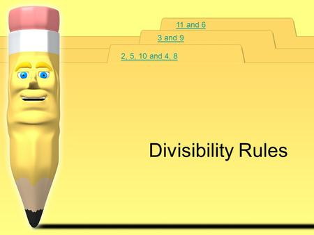 11 and 6 3 and 9 2, 5, 10 and 4, 8 Divisibility Rules.