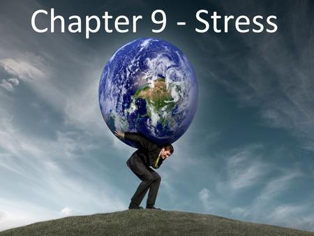 Chapter 9 - Stress. Have you ever wanted to do this? Overstressed Video If you ask 10 classmates what stress is you will likely get 10 different answers.