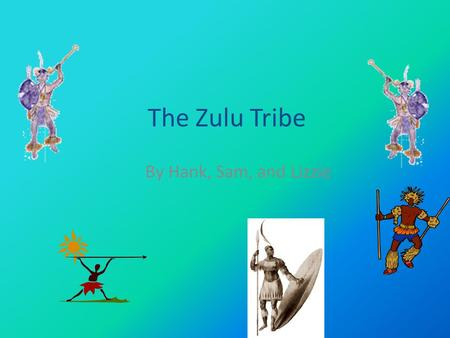 The Zulu Tribe By Hank, Sam, and Lizzie. Are Zulus Real? The Zulus still exist today. We do not know the exact date they came to Africa. The Zulus have.
