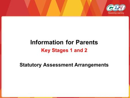 Information for Parents Key Stages 1 and 2 Statutory Assessment Arrangements.