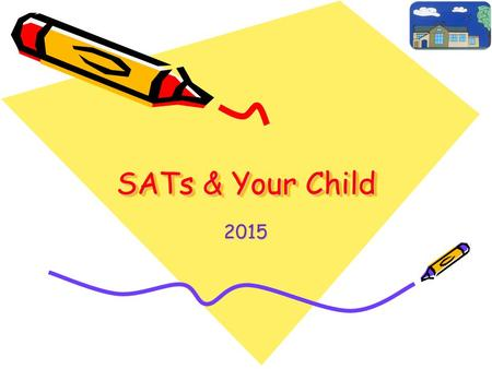 SATs & Your Child 2015. Contents For starters Why do we have them? What are they? How? When? Your support.