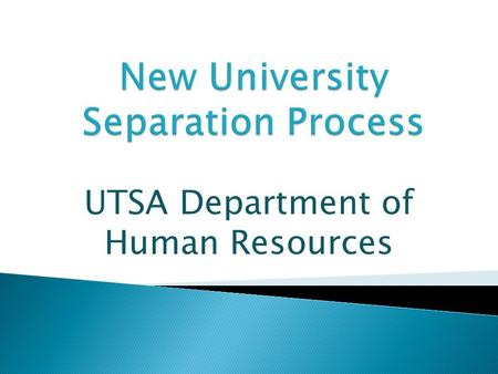 UTSA Department of Human Resources.  Separating employee clears out on the last day of employment  Problems associated with the old process include: