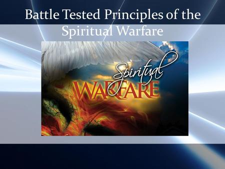 Battle Tested Principles of the Spiritual Warfare.