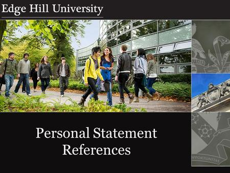Personal Statement References. Aims and Objectives What Are Universities Looking For? What to Include in the Reference School Information Student Information.