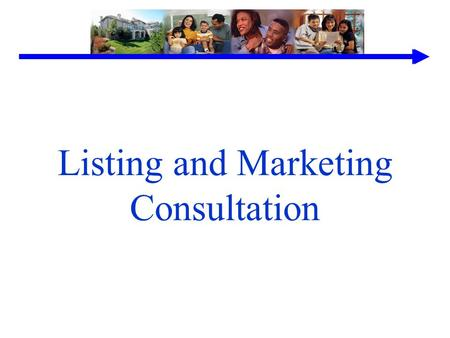 Listing and Marketing Consultation. Understanding The Principles Consultant Vs. Agent Key Objectives Sources of Buyers Marketing Controlling Factors Preparing.