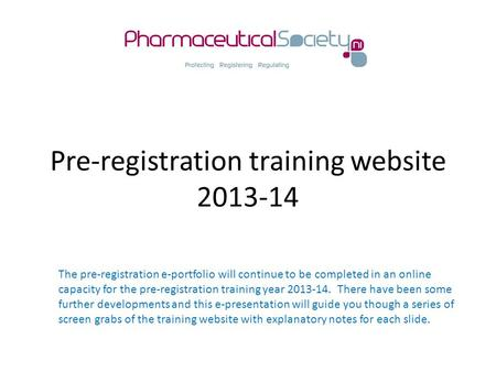 Pre-registration training website 2013-14 The pre-registration e-portfolio will continue to be completed in an online capacity for the pre-registration.