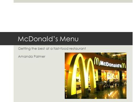 McDonald's Menu Getting the best at a fast-food restaurant Amanda Palmer.