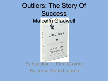 outliers the story of success essay Gladwell begins the third chapter with the story of later that langan's success involved much more wwwlitchartscom/lit/outliers/chapter-3-the.