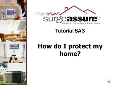 How do I protect my home? Tutorial SA3 With surgeassure™ Whole Home Surge Protection.