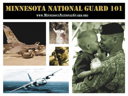 WWW. M innesota n ational g uard.org. www. M innesota N ational G uard.org Agenda Why the National Guard is Different Minnesota National Guard Organization.