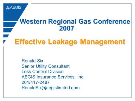 Ronald Six Senior Utility Consultant Loss Control Division AEGIS Insurance Services, Inc. 201/417-2487 Western Regional Gas.
