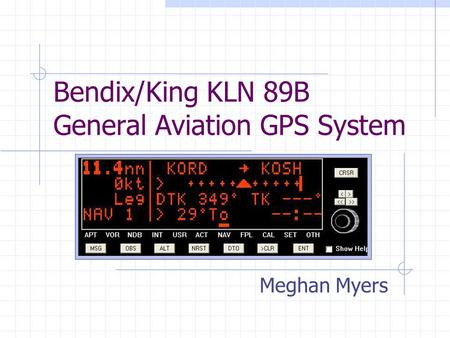 Bendix/King KLN 89B General Aviation GPS System Meghan Myers.