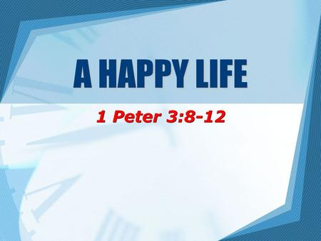 A HAPPY LIFE 1 Peter 3:8-12. 2 What is happiness? World's definition: –Fame, fortune, glory; self-fulfillment and self-satisfaction –Must not confuse.