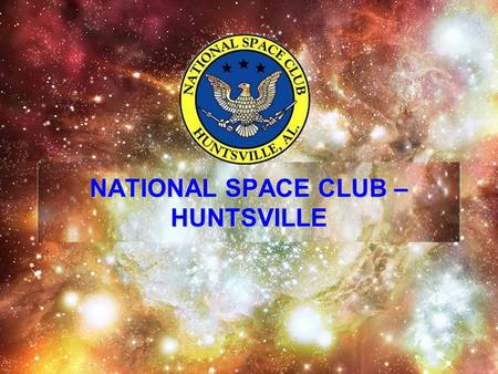 Page 1 9-9-11 National Space Club – Huntsville NATIONAL SPACE CLUB – HUNTSVILLE.