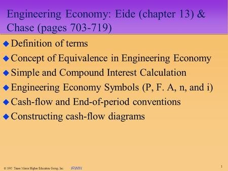 1  1995 Times Mirror Higher Education Group, Inc. IRWIN Engineering Economy: Eide (chapter 13) & Chase (pages 703-719) u Definition of terms u Concept.