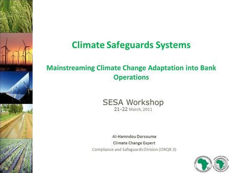 Climate Safeguards Systems Mainstreaming Climate Change Adaptation into Bank Operations Al-Hamndou Dorsouma Climate Change Expert Compliance and Safeguards.