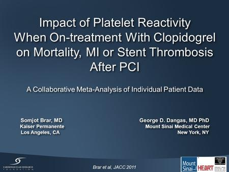 Brar et al, JACC 2011 Impact of Platelet Reactivity When On-treatment With Clopidogrel on Mortality, MI or Stent Thrombosis After PCI Impact of Platelet.