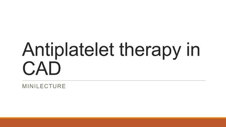 Antiplatelet therapy in CAD MINILECTURE. Objectives Indications for Antiplatelet Therapy in patients with CAD and ACS Antiplatelet Therapy in the role.