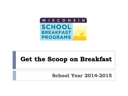 Get the Scoop on Breakfast School Year 2014-2015.