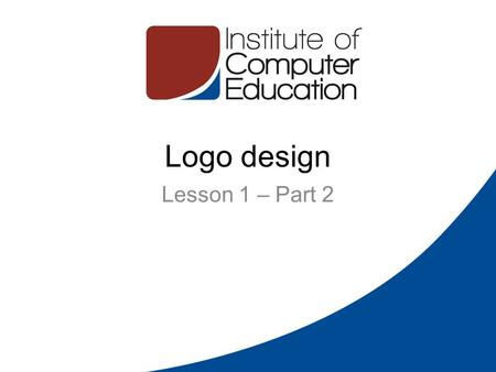 Logo design Lesson 1 – Part 2. The Logo Design Process Design Brief Research Reference Sketching and Conceptualizing Reflection Positioning Presentation.