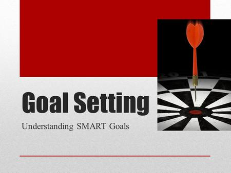Goal Setting Understanding SMART Goals. Five Principles of Goal Setting 1.Clarity 2.Challenge 3.Commitment 4.Feedback 5.Task Complexity.