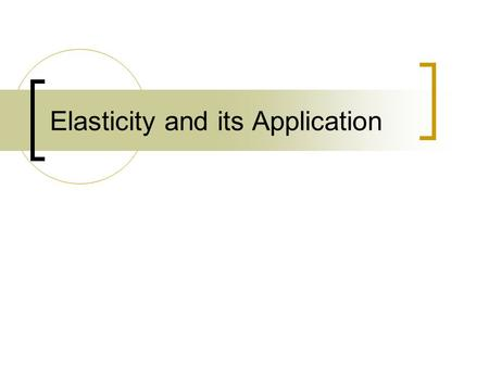 Elasticity and its Application. Concept of Elasticity Elasticity is used to describe the behavior of buyers and sellers in the market Elasticity is a.