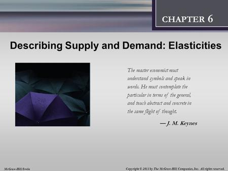 Introduction: Thinking Like an Economist 1 CHAPTER 2 Describing Supply and Demand: Elasticities The master economist must understand symbols and speak.