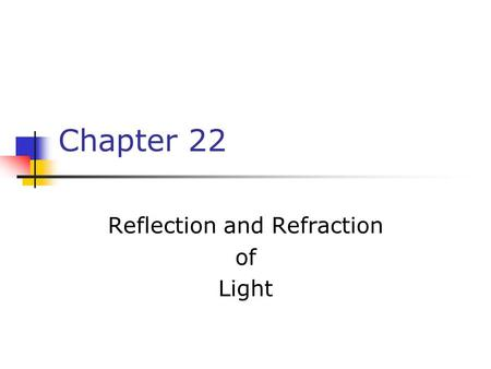 Chapter 22 Reflection and Refraction of Light. Reflection and Refraction Laws of reflection Laws of refraction Total internal reflection The rainbow.