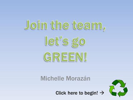Michelle Morazán Click here to begin!  Today you will learn: About the use and conservation of paper, aluminum cans, and plastic! You will also learn.