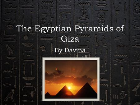 The Egyptian Pyramids of Giza By Davina. What is it? The pyramid is a shape with 4 sides sloping downwards with one sharp point on the top. The base is.