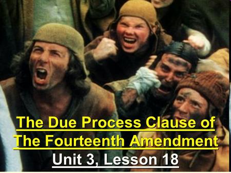 The Due Process Clause of The Fourteenth Amendment Unit 3, Lesson 18.