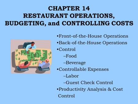 CHAPTER 14 RESTAURANT OPERATIONS, BUDGETING, and CONTROLLING COSTS