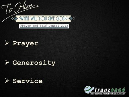"Week 1  Prayer  Generosity  Service. Week 1 I Timothy 2: 1 – 4 (NLT) ""[1] I urge you, first of all, to pray for all people. Ask God to help them; intercede."