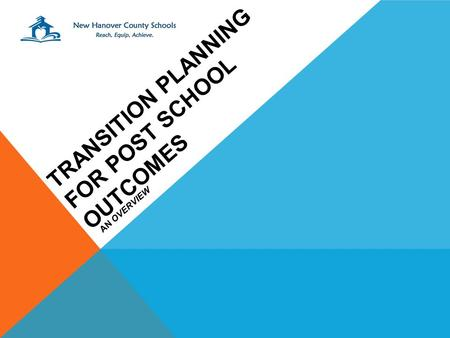 TRANSITION PLANNING FOR POST SCHOOL OUTCOMES AN OVERVIEW.