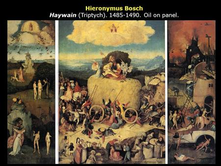 Hieronymus Bosch Haywain (Triptych). 1485-1490. Oil on panel.