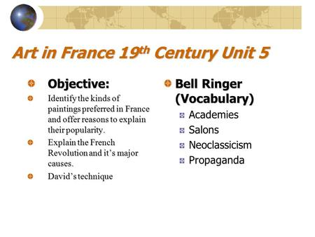 Art in France 19 th Century Unit 5 Objective: Identify the kinds of paintings preferred in France and offer reasons to explain their popularity. Explain.