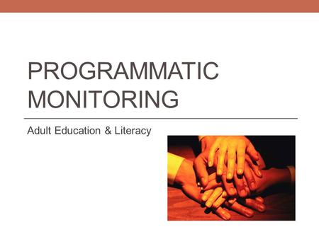 PROGRAMMATIC MONITORING Adult Education & Literacy.