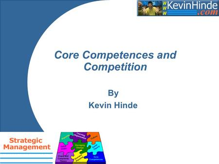 Core Competences and Competition By Kevin Hinde. Aims To note the origins of core competence and consider the distinction with the term 'competitive advantage'.