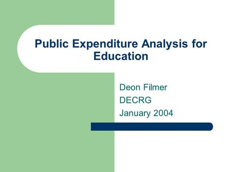 Public Expenditure Analysis for Education Deon Filmer DECRG January 2004.