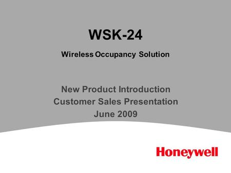WSK-24 Wireless Occupancy Solution New Product Introduction Customer Sales Presentation June 2009.
