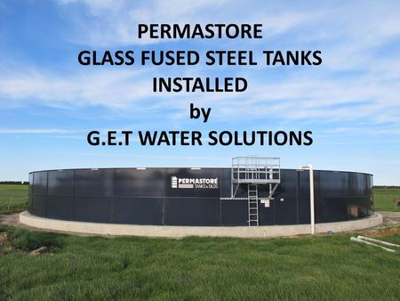 PERMASTORE GLASS FUSED STEEL TANKS INSTALLED by G.E.T WATER SOLUTIONS.