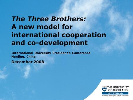 The Three Brothers: A new model for international cooperation and co-development International University President's Conference Nanjing, China December.
