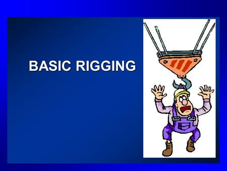 BASIC RIGGING. MSHA REGULATIONS S 77.210 Hoisting of materials. –(a) Hitches and slings used to hoist materials shall be suitable for handling the type.