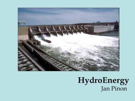 HydroEnergy Jan Pinon. Hydropower plants produce about 24 percent of the world's electricity and supply more than 1 billion people with power. The world's.